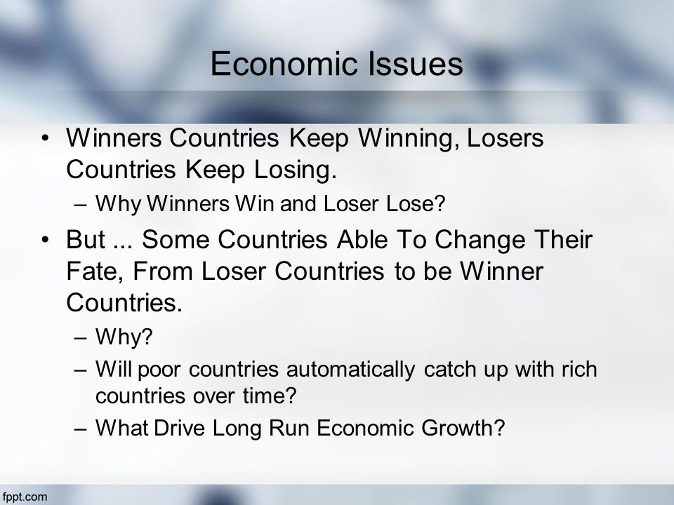 Economic Issues Winners Countries Keep Winning, Losers Countries Keep Losing.