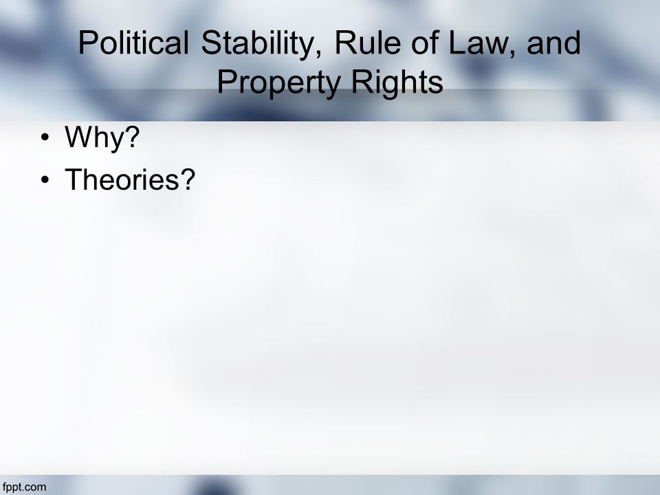 Political Stability, Rule of Law, and Property Rights Why Theories