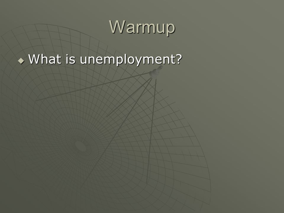 Warmup  What is unemployment