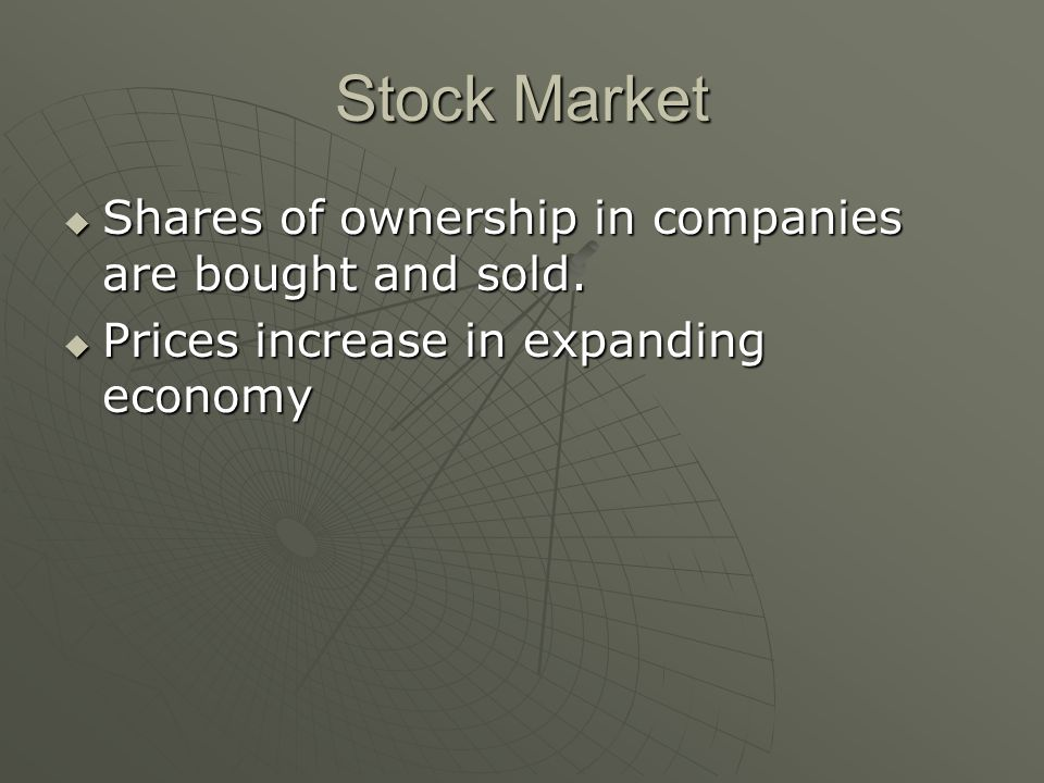 Stock Market  Shares of ownership in companies are bought and sold.