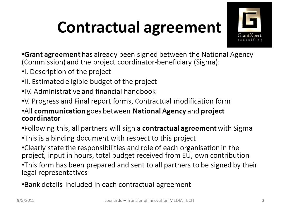 Contractual agreement Grant agreement has already been signed between the National Agency (Commission) and the project coordinator-beneficiary (Sigma): I.
