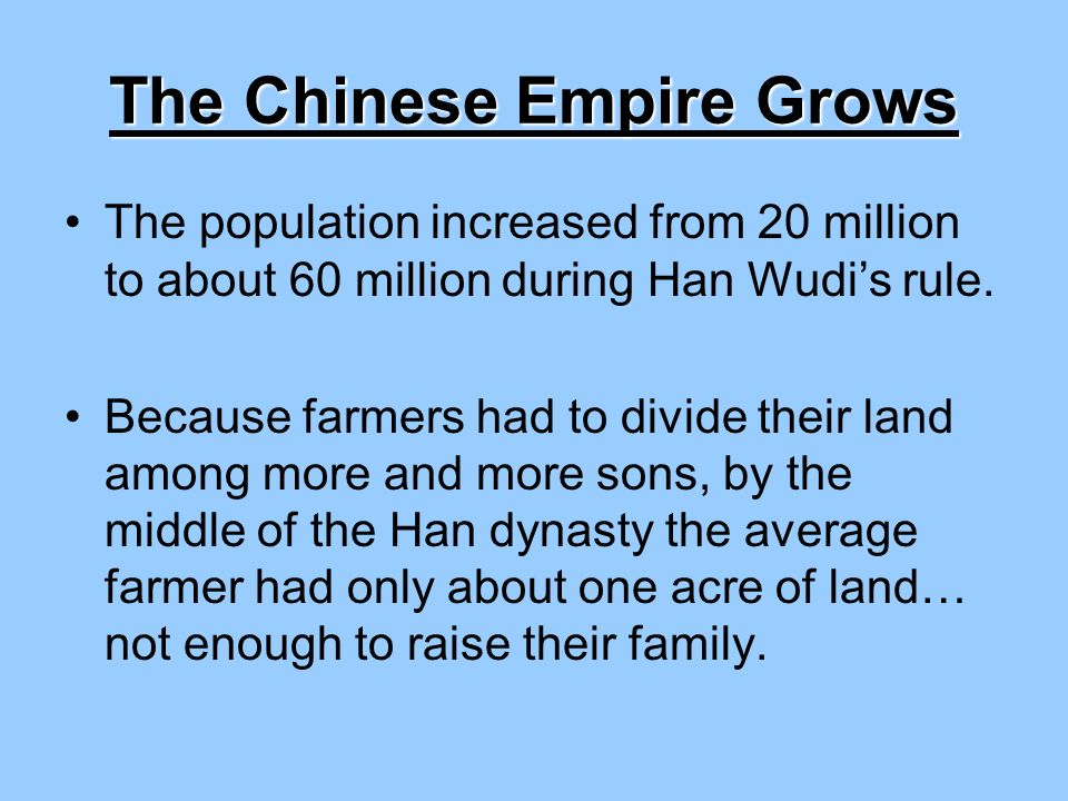 The Chinese Empire Grows The population increased from 20 million to about 60 million during Han Wudi's rule.