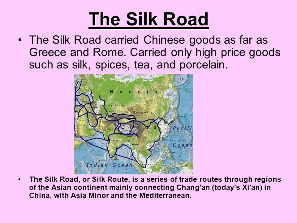 The Silk Road The Silk Road carried Chinese goods as far as Greece and Rome.