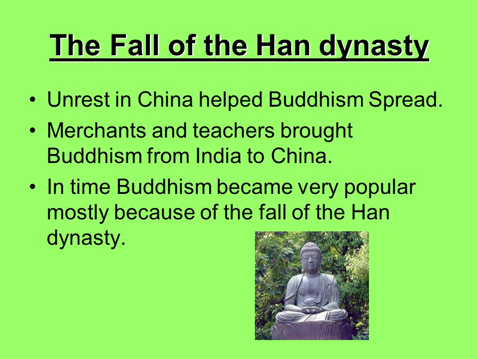 The Fall of the Han dynasty Unrest in China helped Buddhism Spread.