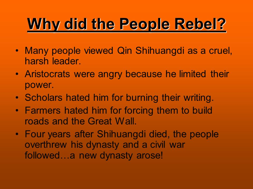 Why did the People Rebel. Many people viewed Qin Shihuangdi as a cruel, harsh leader.