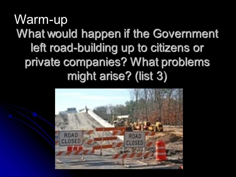 What would happen if the Government left road-building up to citizens or private companies.