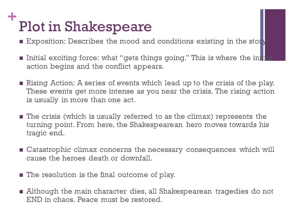 + Plot in Shakespeare Exposition: Describes the mood and conditions existing in the story.