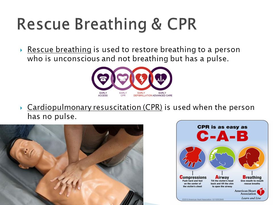  Rescue breathing is used to restore breathing to a person who is unconscious and not breathing but has a pulse.