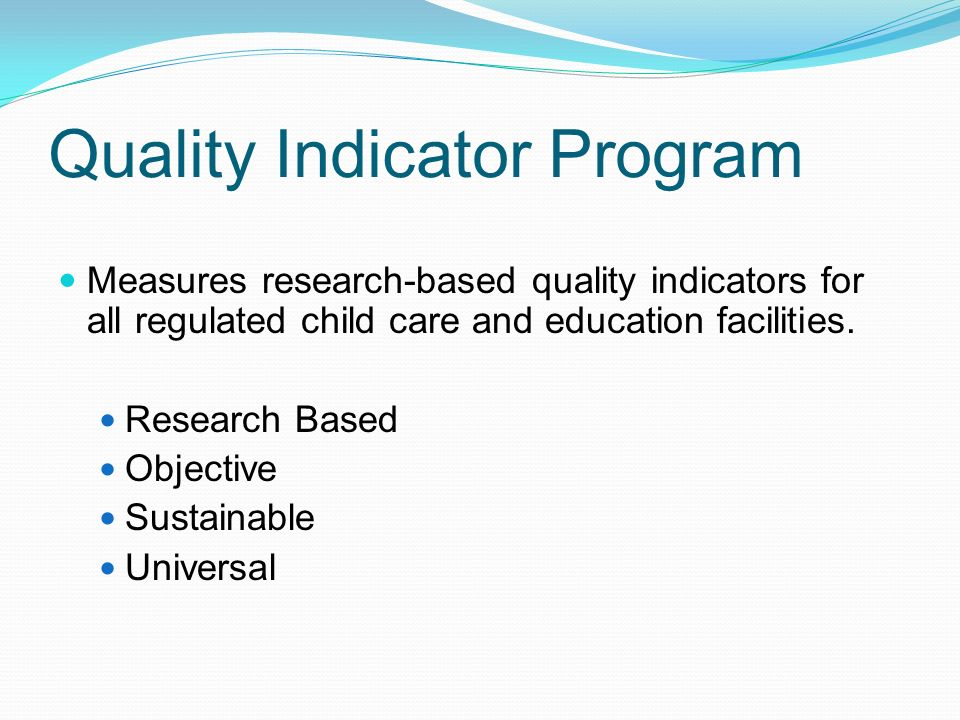 Quality Indicator Program Measures research-based quality indicators for all regulated child care and education facilities.
