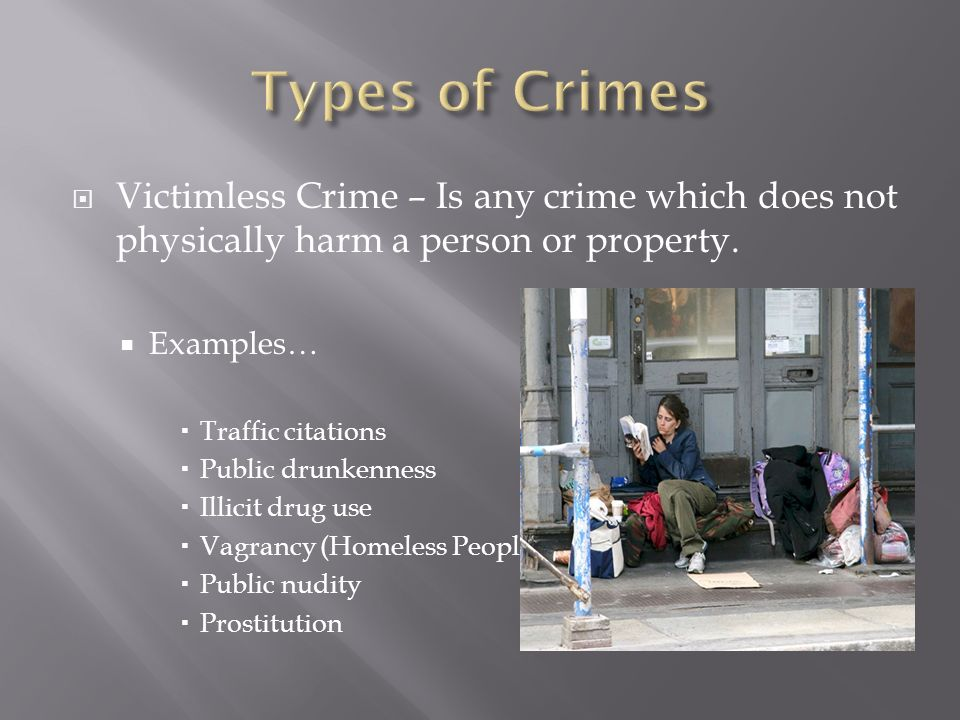  Victimless Crime – Is any crime which does not physically harm a person or property.