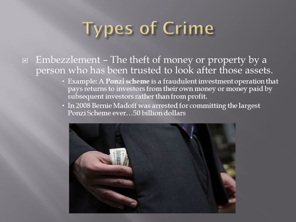  Embezzlement – The theft of money or property by a person who has been trusted to look after those assets.