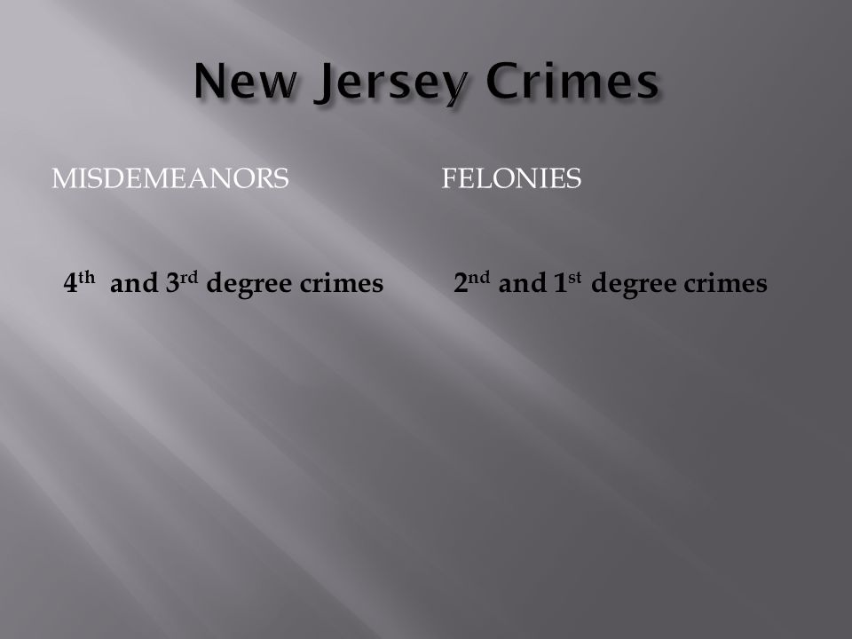MISDEMEANORSFELONIES 4 th and 3 rd degree crimes2 nd and 1 st degree crimes