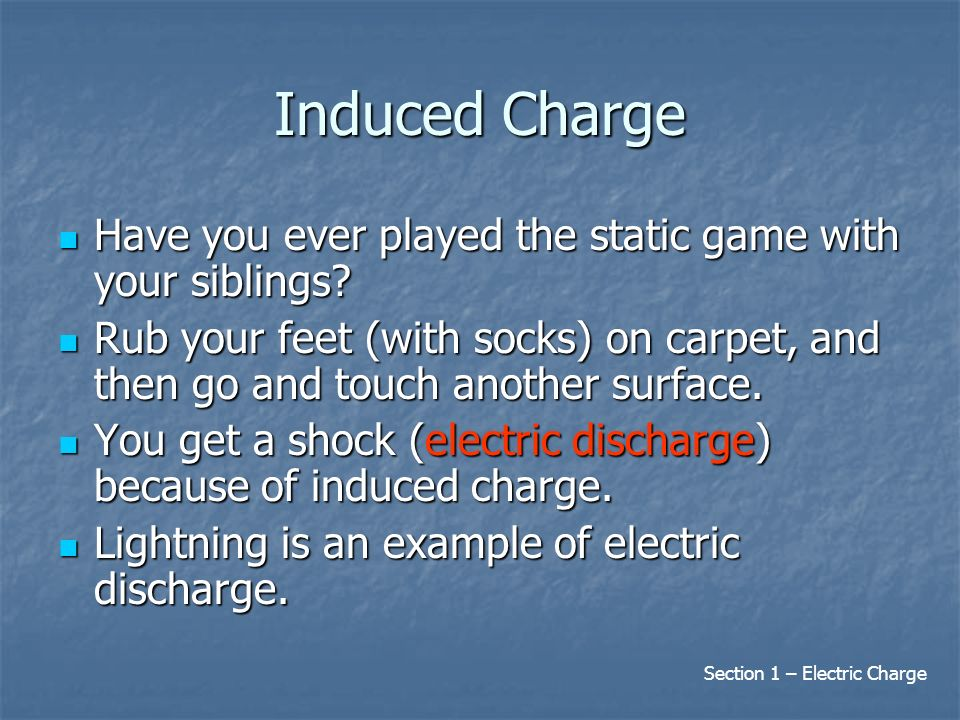 Induced Charge Have you ever played the static game with your siblings.