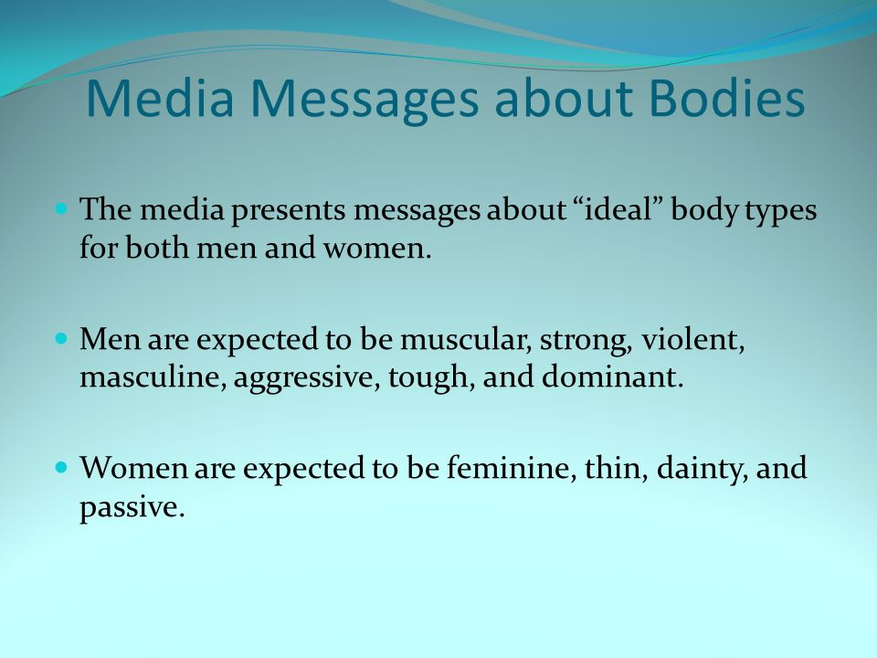Media Messages about Bodies The media presents messages about ideal body types for both men and women.