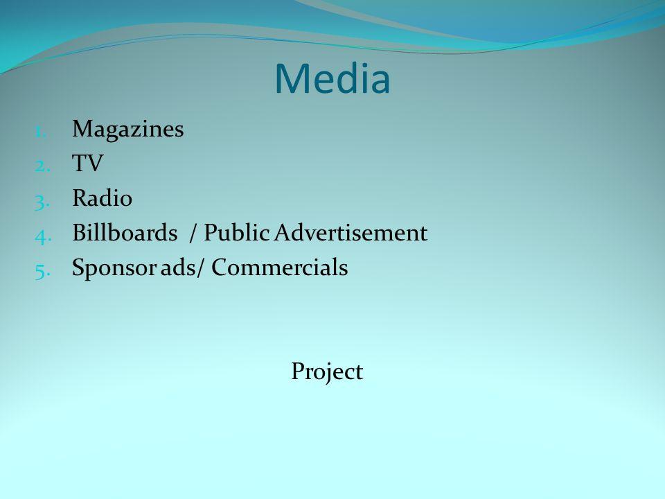 Media 1.Magazines 2. TV 3. Radio 4. Billboards / Public Advertisement 5.