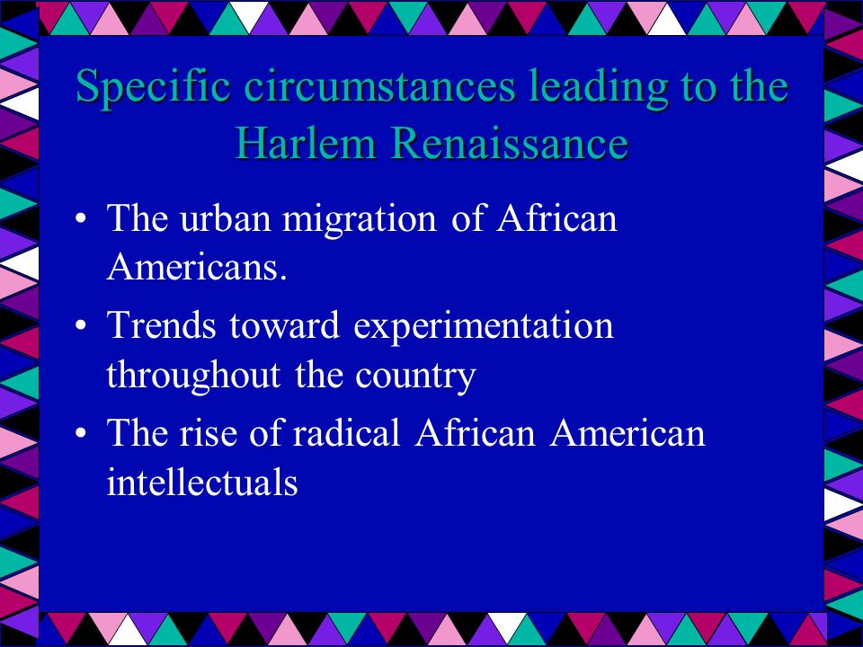 Specific circumstances leading to the Harlem Renaissance The urban migration of African Americans.