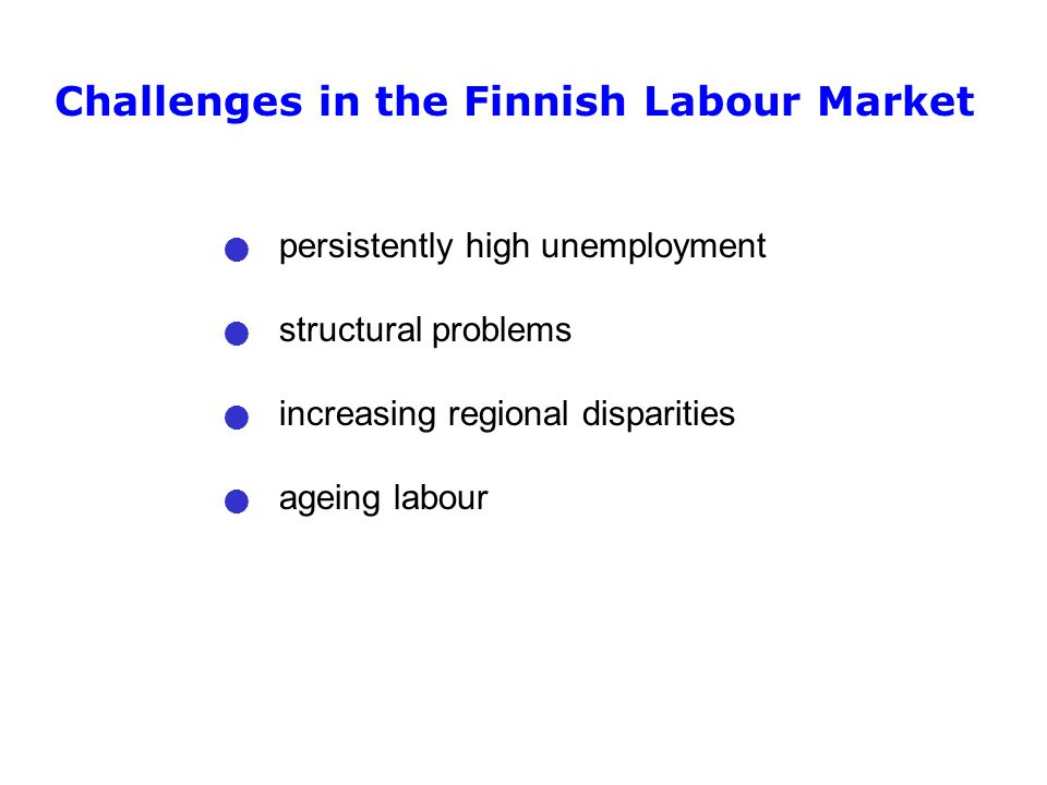 Challenges in the Finnish Labour Market persistently high unemployment structural problems increasing regional disparities ageing labour