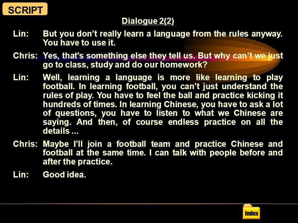 SCRPT Dialogue 2(1) Chris is an American student studying Chinese, and Lin is a Chinese student.