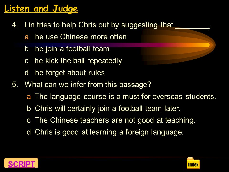 Listen and Judge Now listen to Dialogue 2 again and do the multiple choice exercise below.
