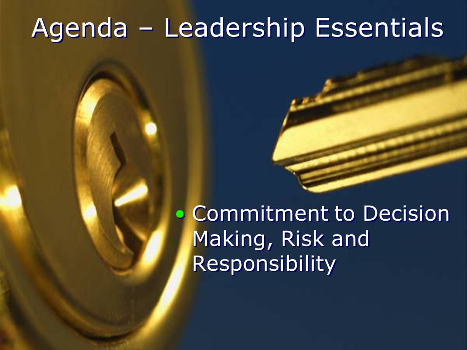 Agenda – Leadership Essentials Commitment to Decision Making, Risk and Responsibility