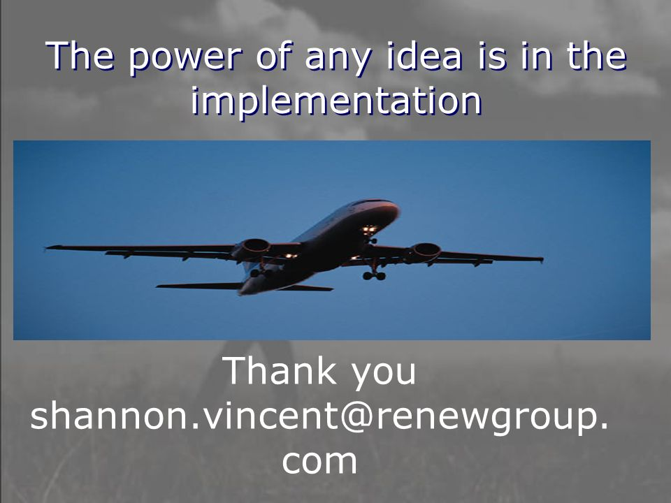 Thank you com The power of any idea is in the implementation