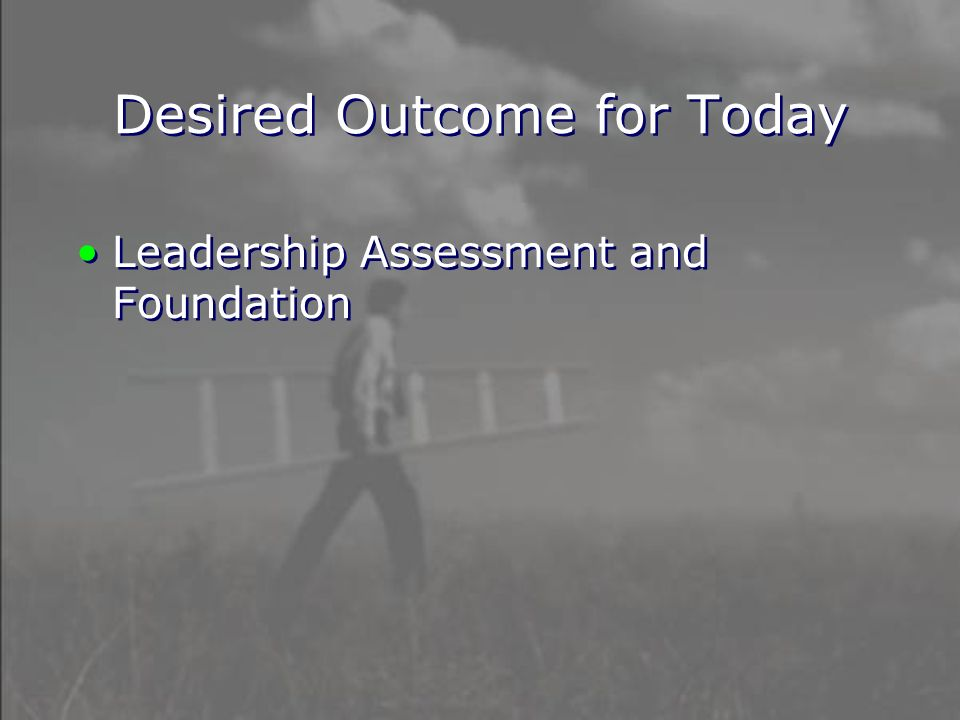 Desired Outcome for Today Leadership Assessment and Foundation