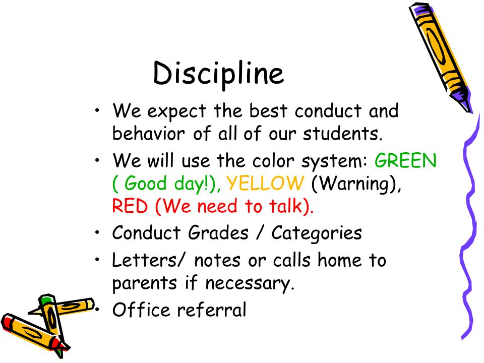 Discipline We expect the best conduct and behavior of all of our students.