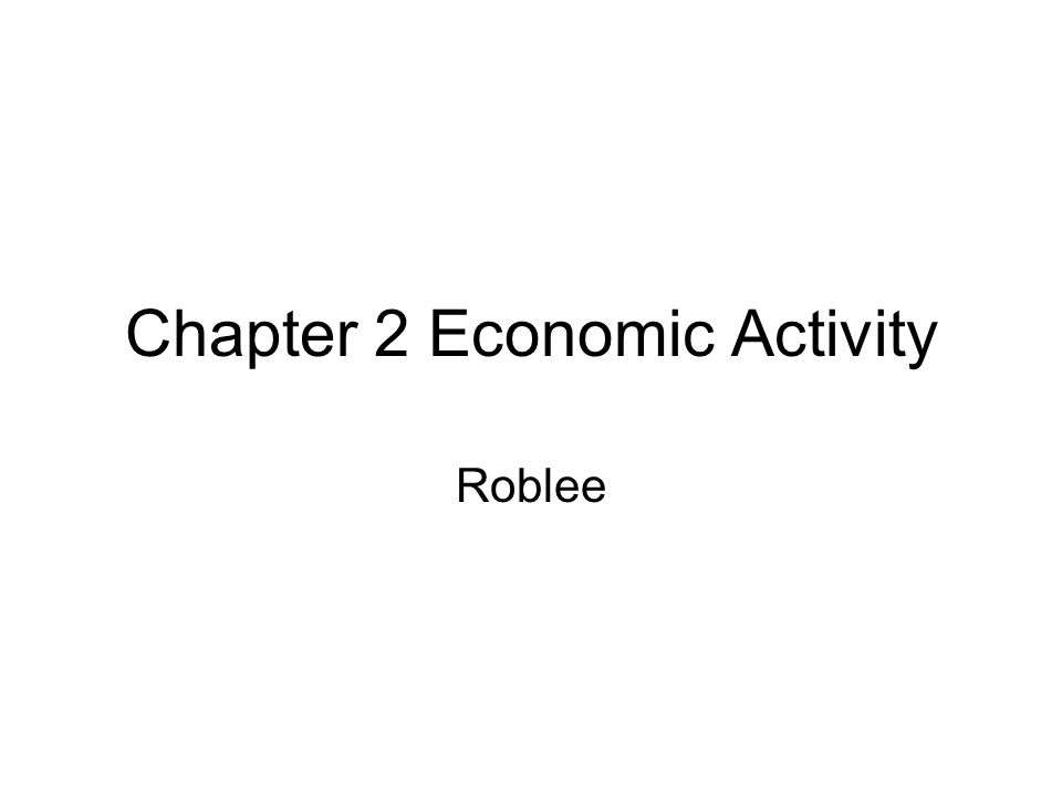 Chapter 2 Economic Activity Roblee