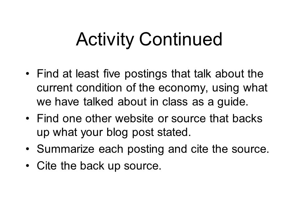 Activity Continued Find at least five postings that talk about the current condition of the economy, using what we have talked about in class as a guide.