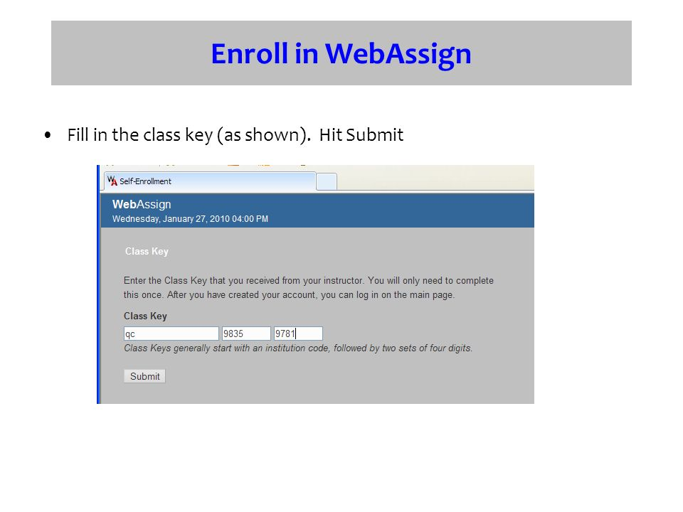 Enroll in WebAssign Fill in the class key (as shown). Hit Submit