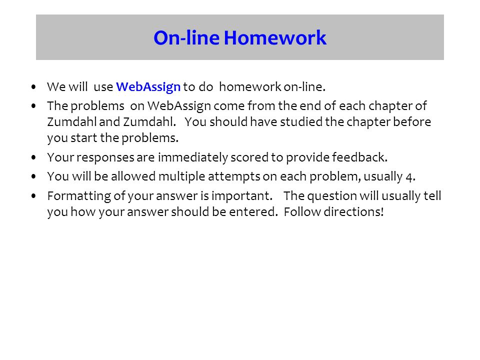 On-line Homework We will use WebAssign to do homework on-line.