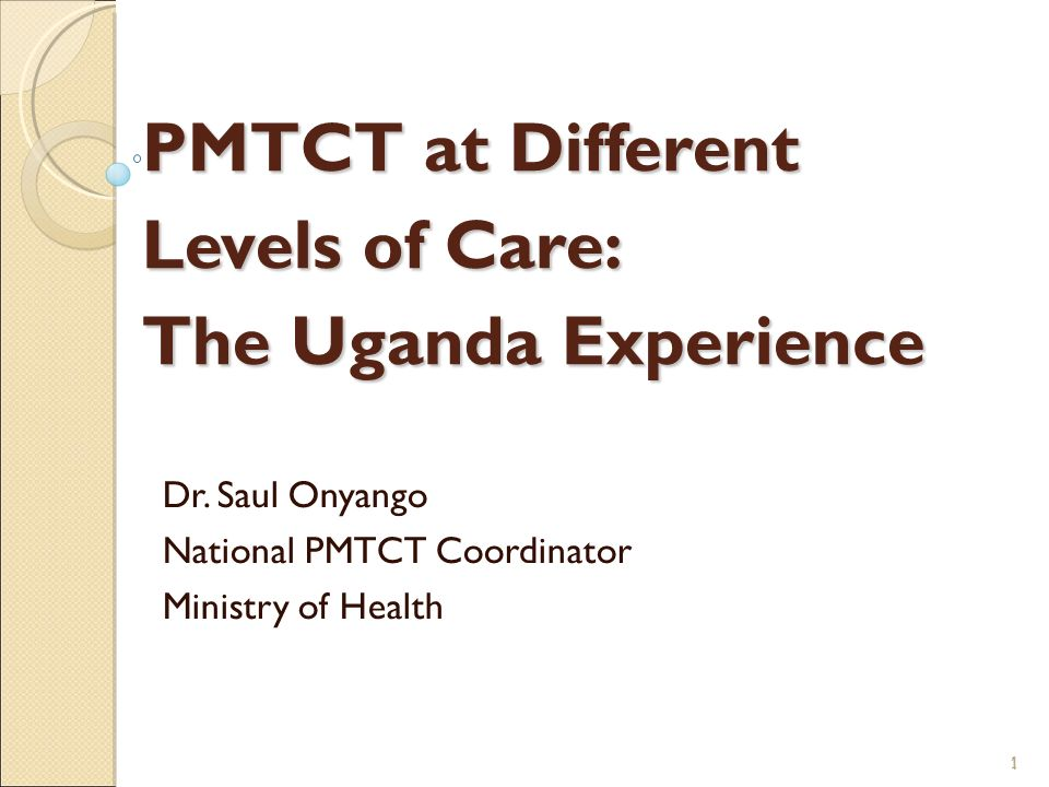 PMTCT at Different Levels of Care: The Uganda Experience Dr.