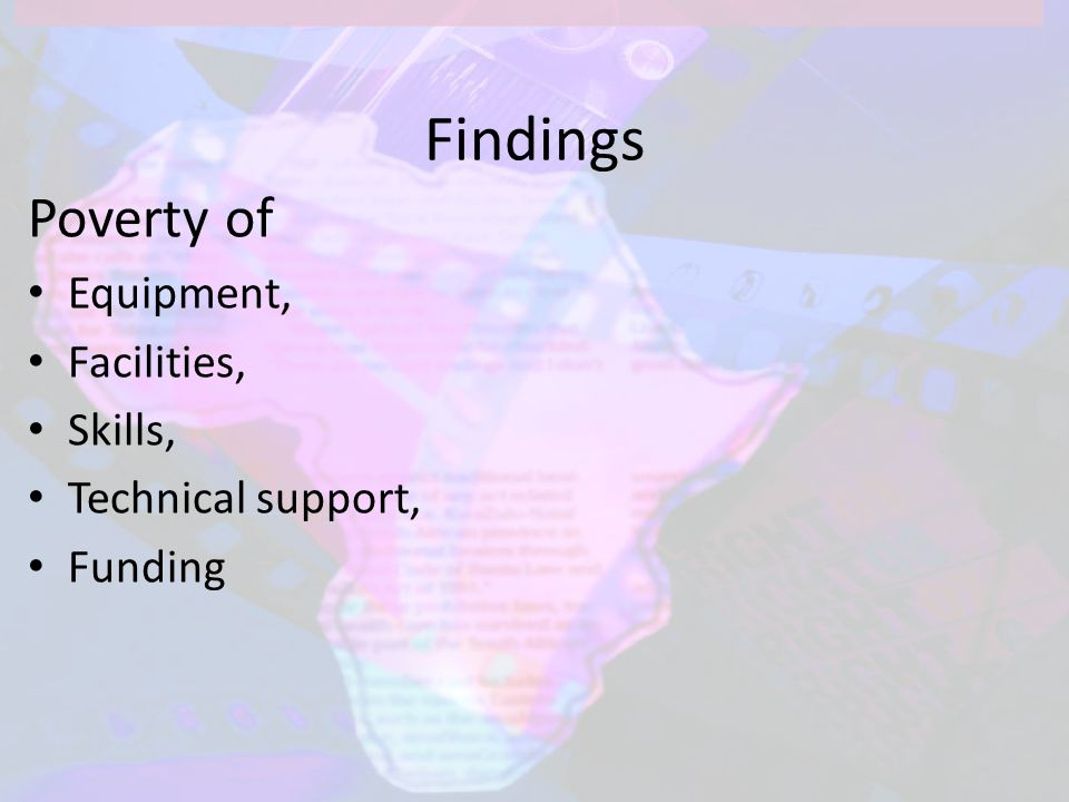 Findings Poverty of Equipment, Facilities, Skills, Technical support, Funding