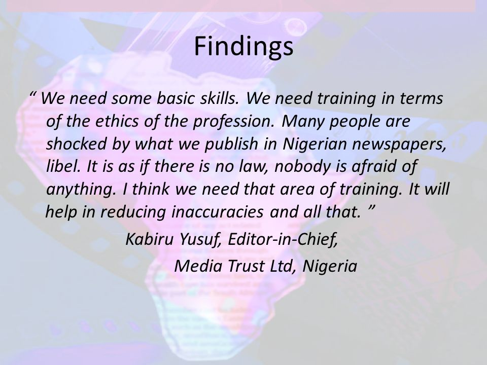 Findings We need some basic skills. We need training in terms of the ethics of the profession.
