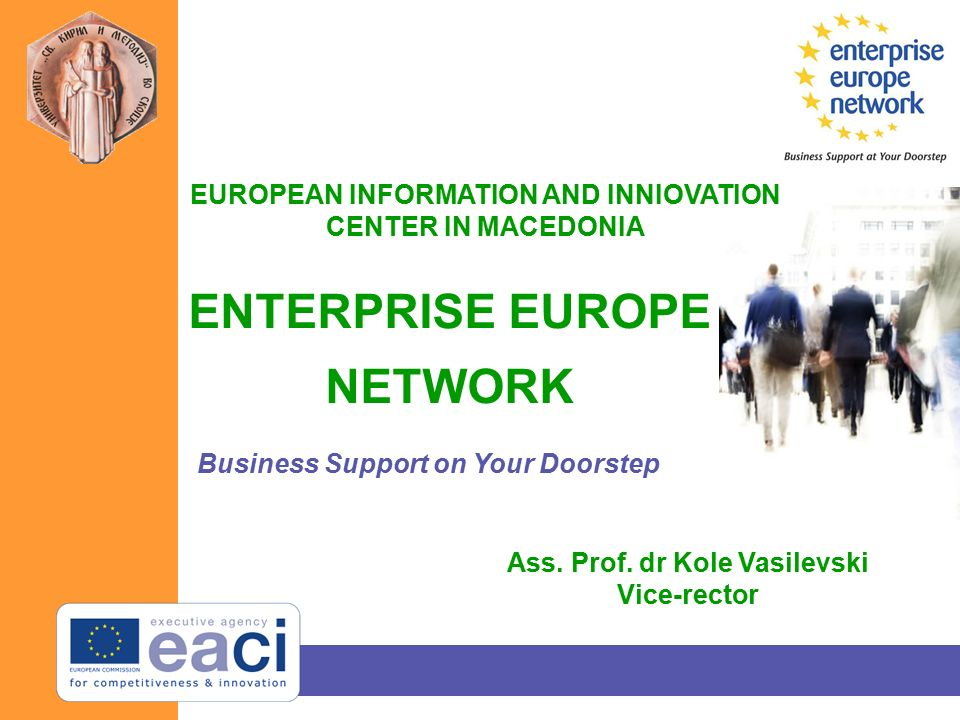 ENTERPRISE EUROPE NETWORK Business Support on Your Doorstep EUROPEAN INFORMATION AND INNIOVATION CENTER IN MACEDONIA Ass.