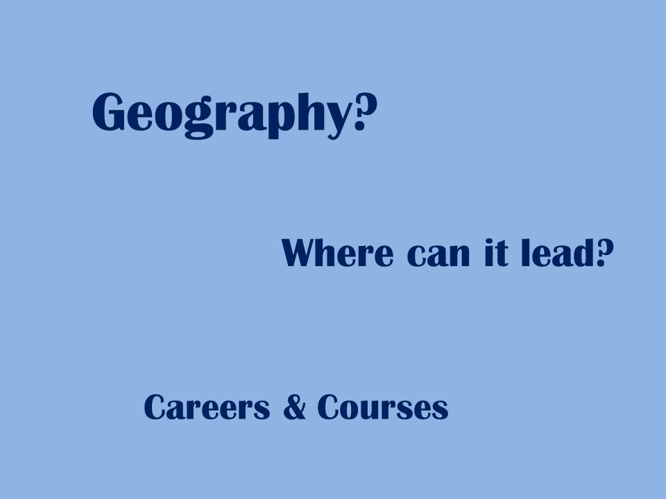 Geography Where can it lead Careers & Courses