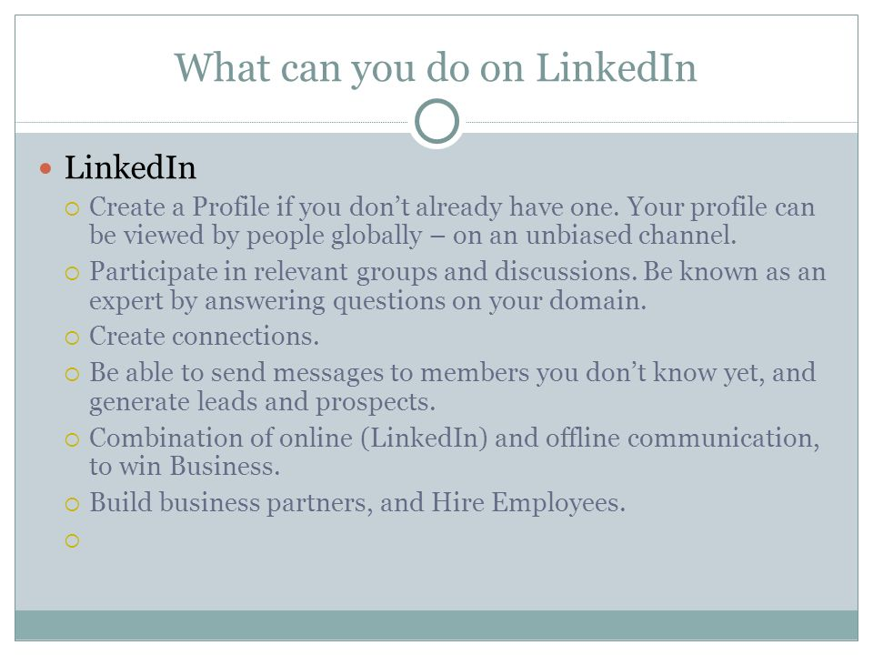 What can you do on LinkedIn LinkedIn  Create a Profile if you don't already have one.