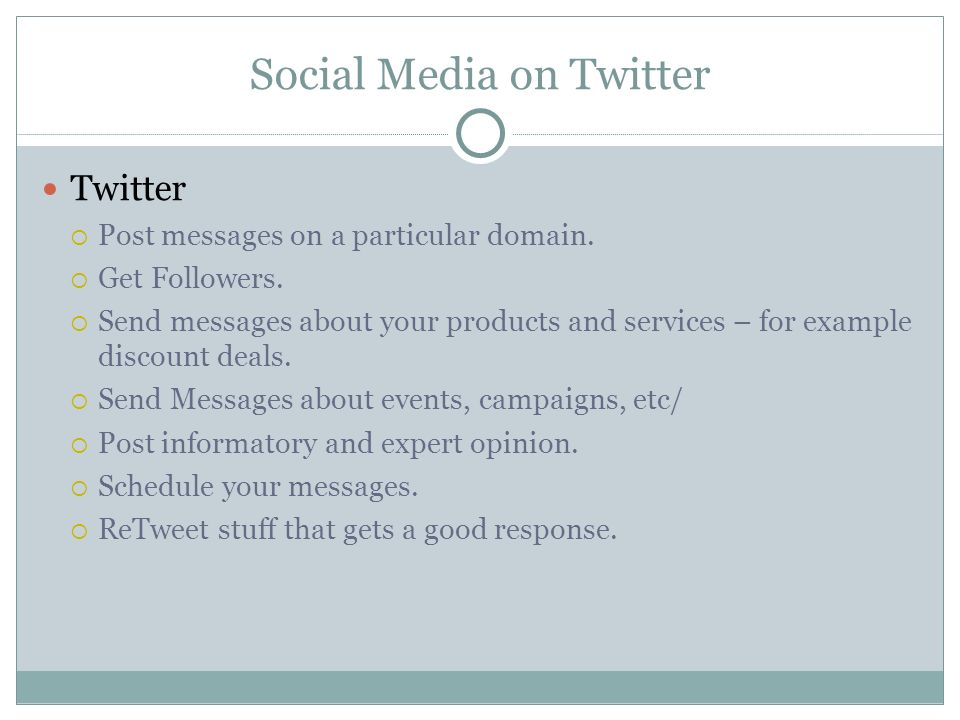 Social Media on Twitter Twitter  Post messages on a particular domain.