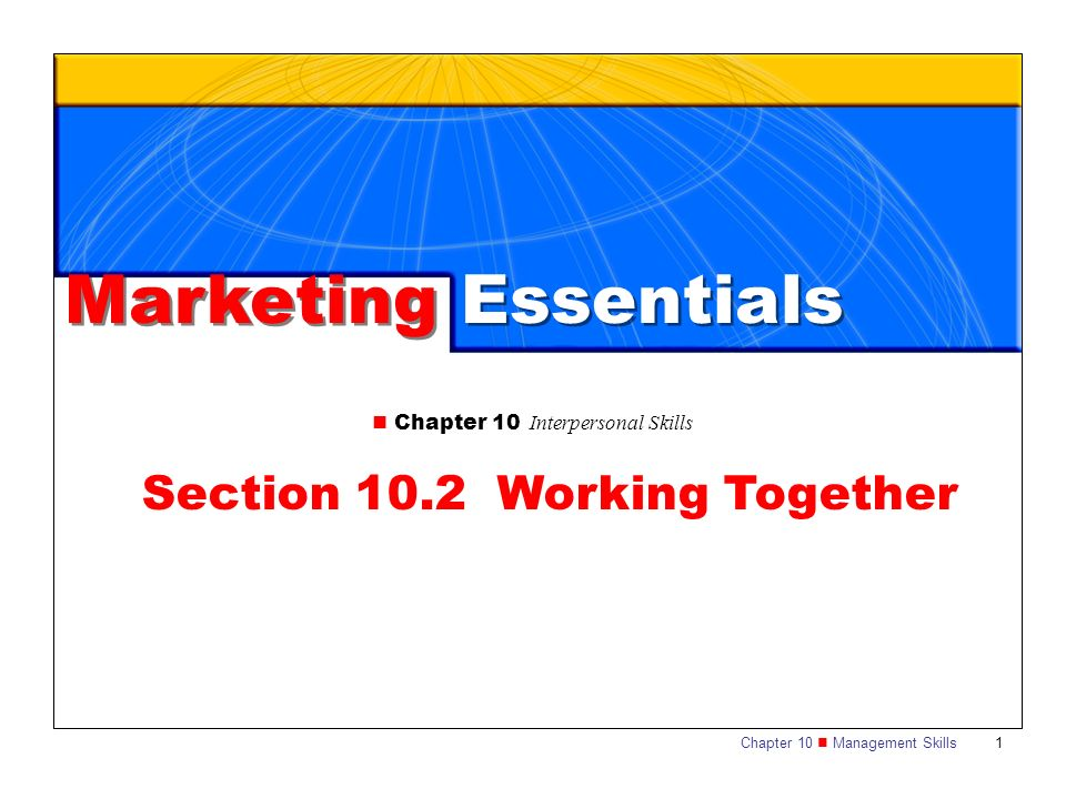 Chapter 10 Management Skills 1 Section 10.2 Working Together Chapter 10 Interpersonal Skills Marketing Essentials