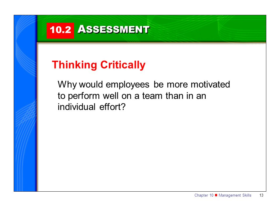 Chapter 10 Management Skills 13 10.2 A SSESSMENT Thinking Critically Why would employees be more motivated to perform well on a team than in an indivi
