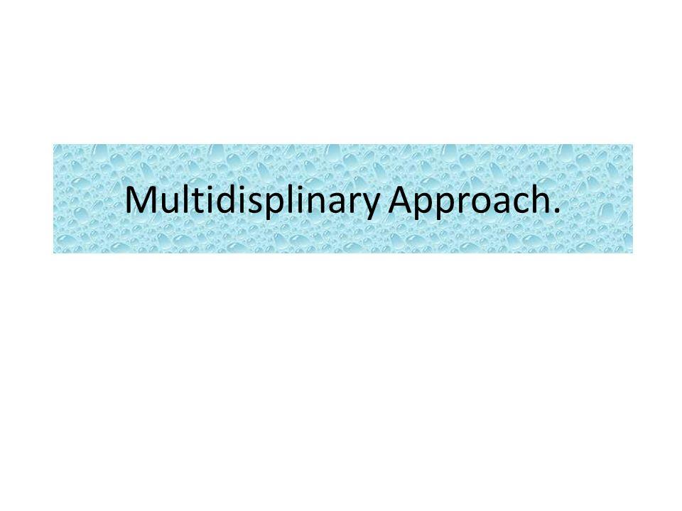 Multidisplinary Approach.