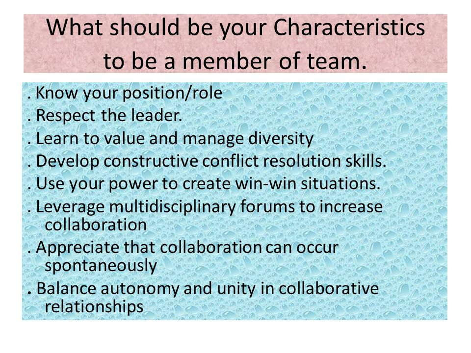 What should be your Characteristics to be a member of team..
