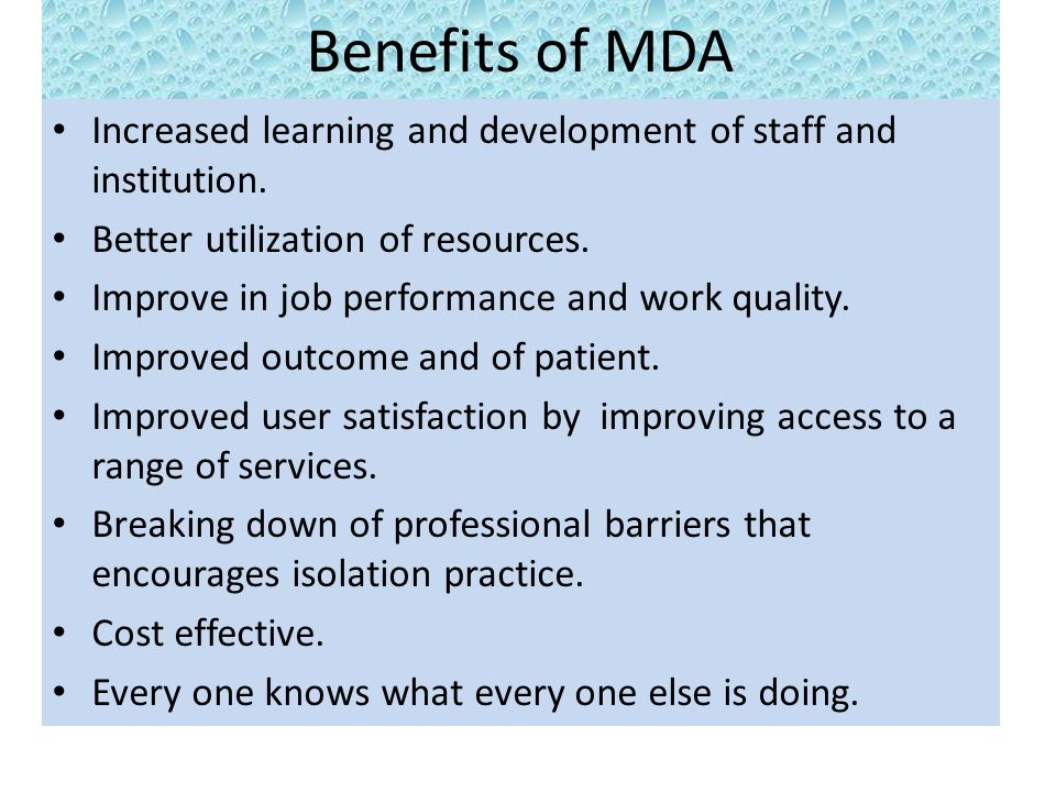 Benefits of MDA Increased learning and development of staff and institution.