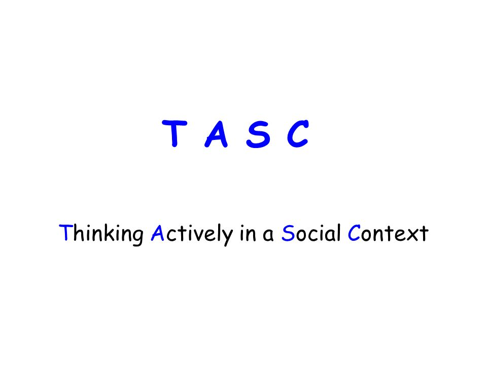 Thinking Actively in a Social Context T A S C
