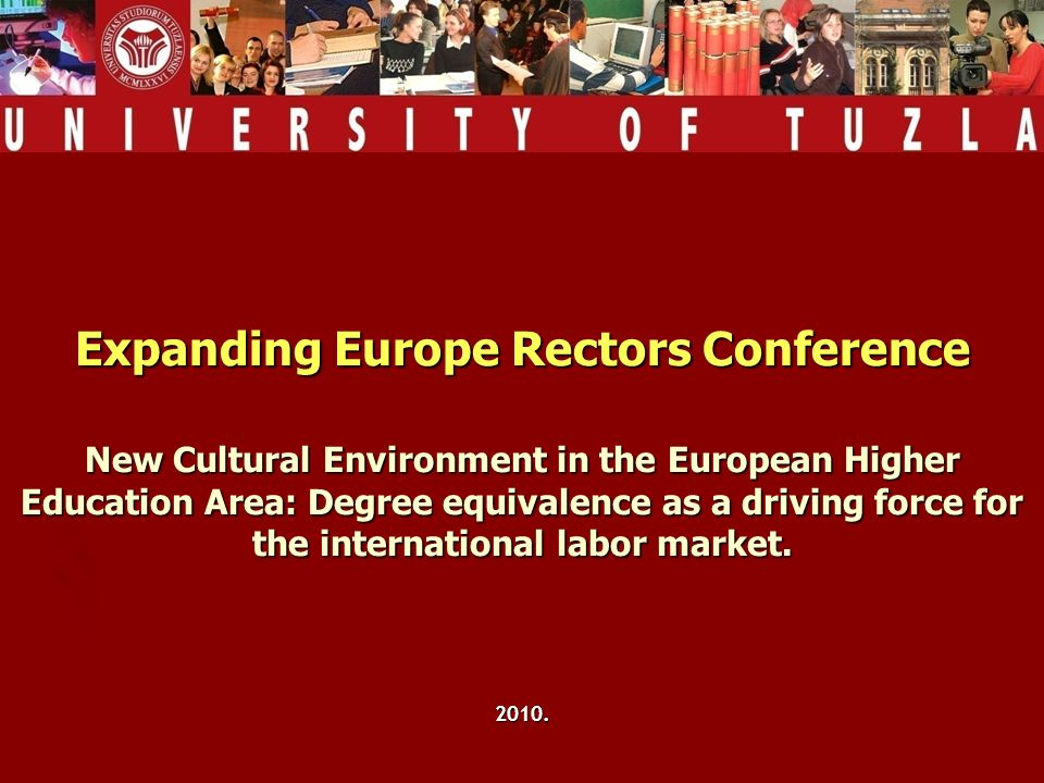 Expanding Europe Rectors Conference New Cultural Environment in the European Higher Education Area: Degree equivalence as a driving force for the international labor market.