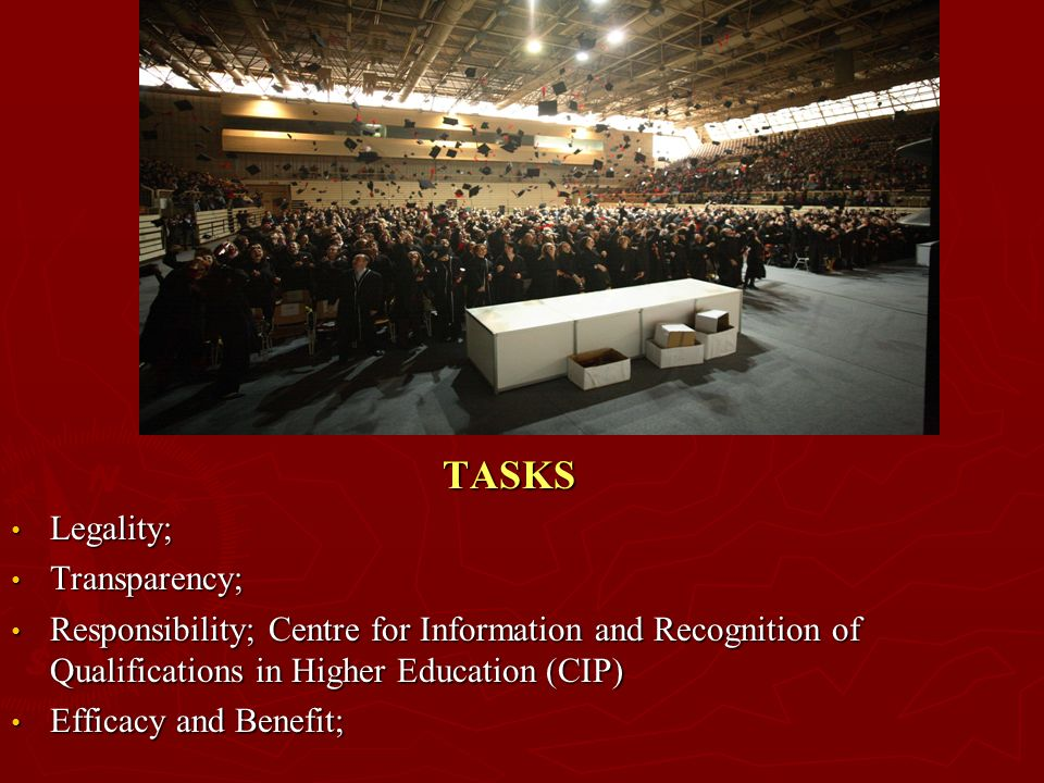TASKS Legality; Transparency; Responsibility; Centre for Information and Recognition of Qualifications in Higher Education (CIP) Efficacy and Benefit;