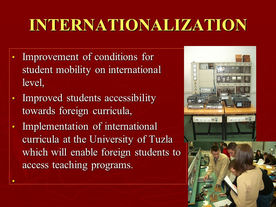 Improvement of conditions for student mobility on international level, Improvement of conditions for student mobility on international level, Improved students accessibility towards foreign curricula, Improved students accessibility towards foreign curricula, Implementation of international curricula at the University of Tuzla which will enable foreign students to access teaching programs.