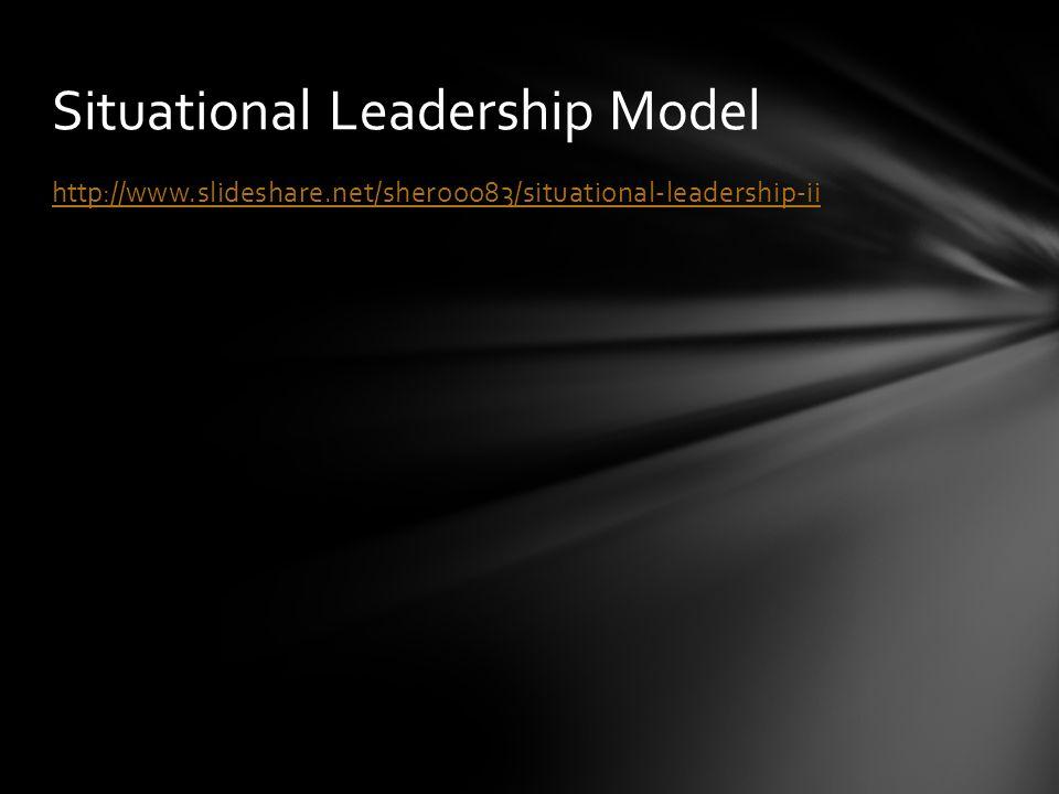 http://www.slideshare.net/sherooo83/situational-leadership-ii Situational Leadership Model