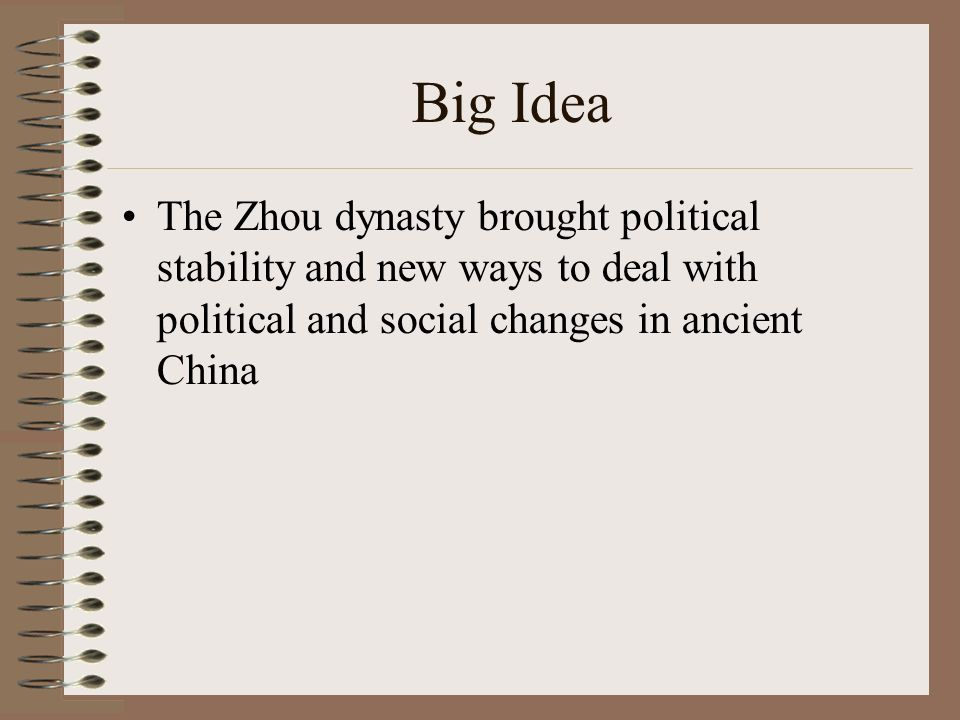 Big Idea The Zhou dynasty brought political stability and new ways to deal with political and social changes in ancient China
