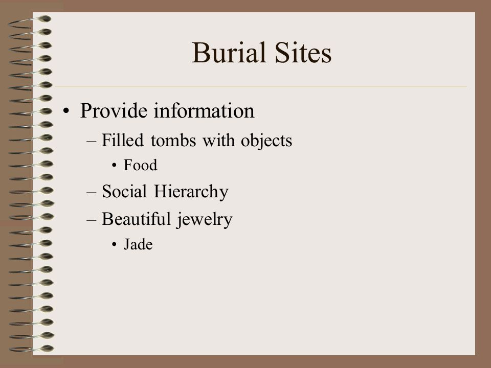 Burial Sites Provide information –Filled tombs with objects Food –Social Hierarchy –Beautiful jewelry Jade